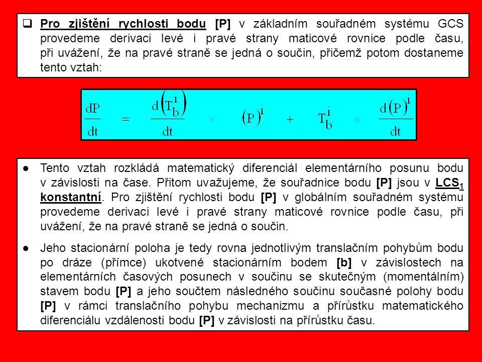 Pro zjištění rychlosti bodu [P] v základním souřadném systému GCS provedeme derivaci levé i pravé strany maticové rovnice podle času, při uvážení, že na pravé straně se jedná o součin, přičemž potom dostaneme tento vztah: